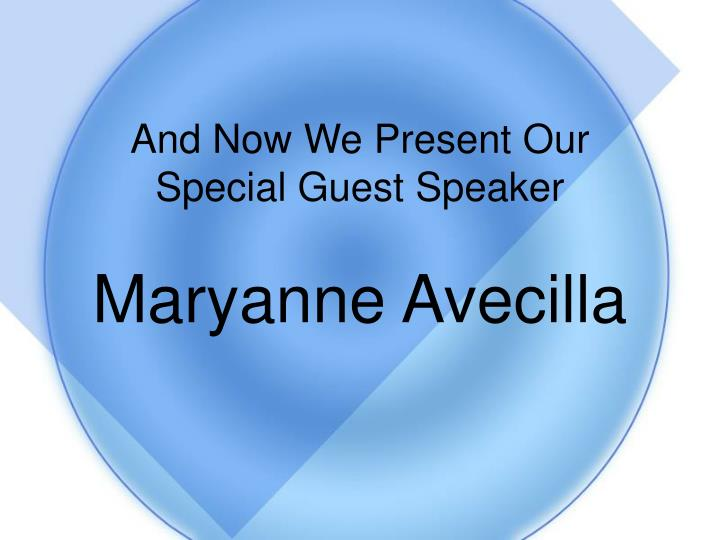 And now we present our special guest speaker maryanne avecilla