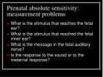 prenatal absolute sensitivity measurement problems