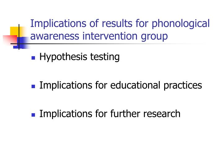 Implications of results for phonological awareness intervention group