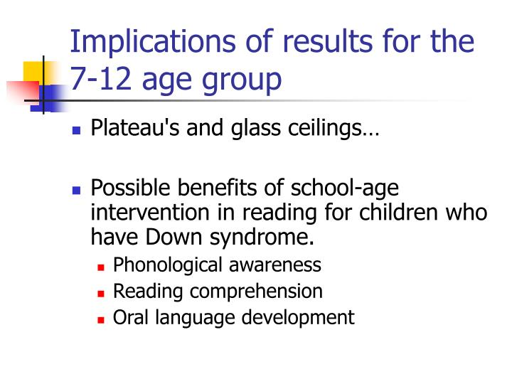 Implications of results for the 7-12 age group