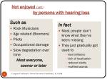 not enjoyed yet by persons with hearing loss