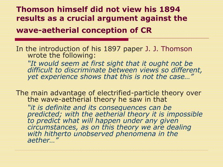 Thomson himself did not view his 1894 results as a crucial argument against the wave-aetherial conception of CR