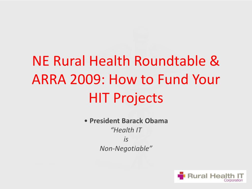 ne rural health roundtable arra 2009 how to fund your hit projects l.