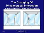 the changing of physiological interaction cave automatic virtual environment18