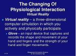 the changing of physiological interaction virtual reality