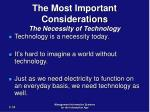 the most important considerations the necessity of technology