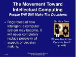 the movement toward intellectual computing people will still make the decisions