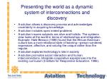presenting the world as a dynamic system of interconnections and discovery