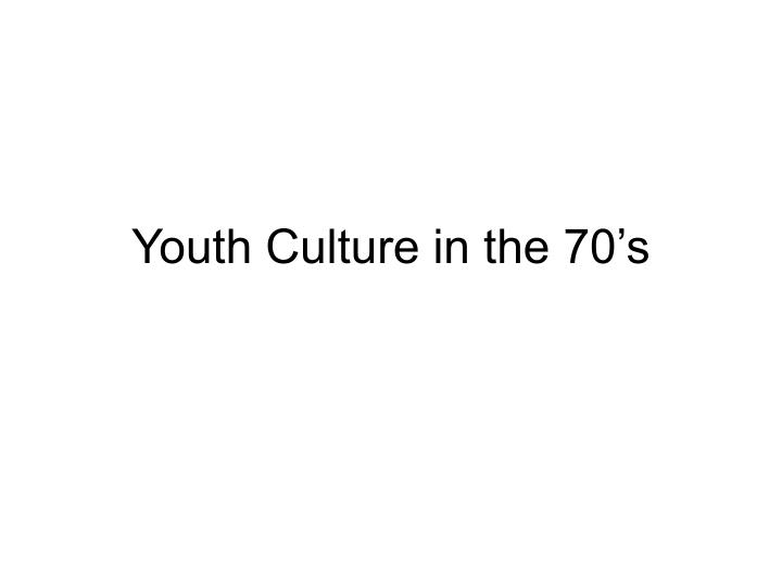 youth culture in the 70 s n.