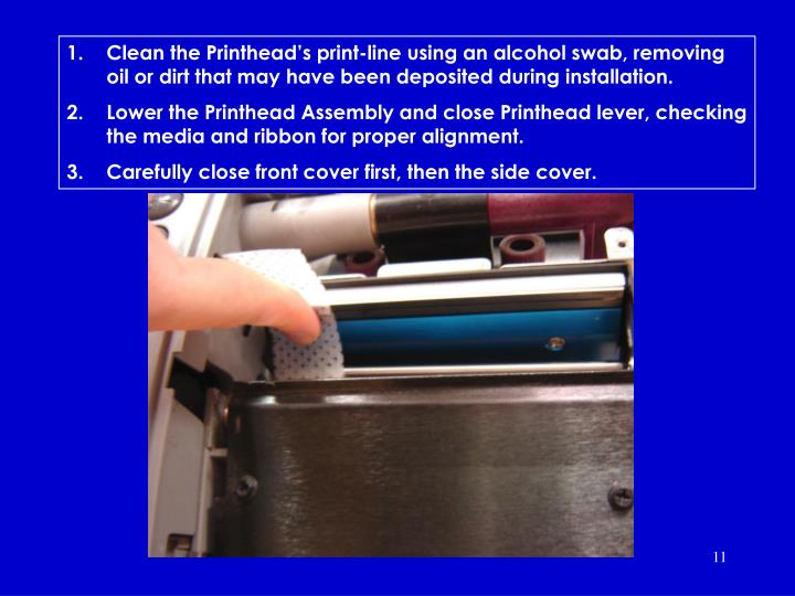 Clean the Printhead's print-line using an alcohol swab, removing oil or dirt that may have been deposited during installation.