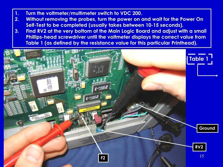 Turn the voltmeter/multimeter switch to VDC 200.