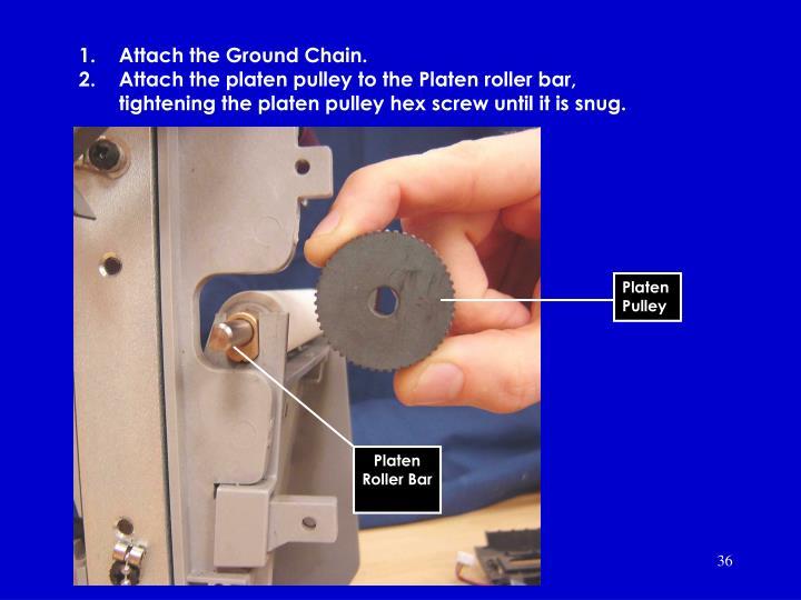 Attach the Ground Chain.