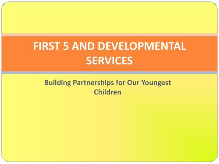 first 5 and developmental services n.