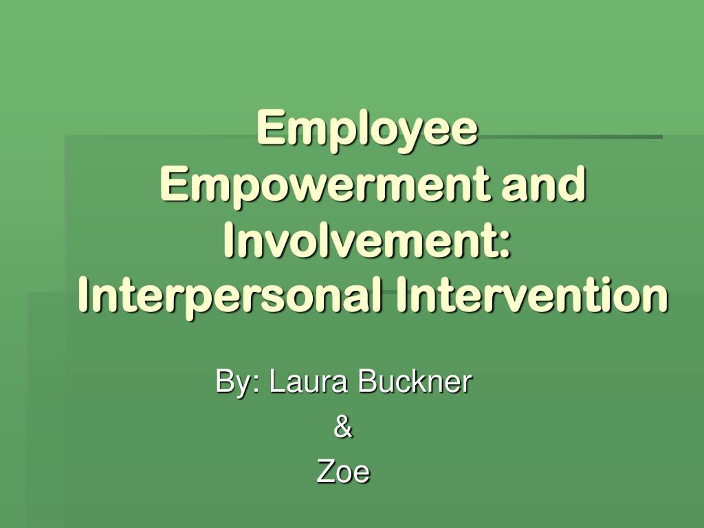 employee empowerment and involvement interpersonal intervention l.