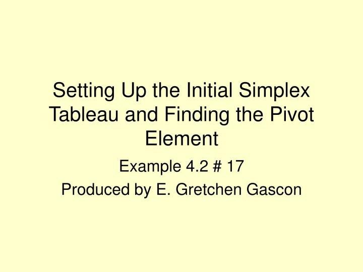 PPT - Setting Up the Initial Simplex Tableau and Finding the
