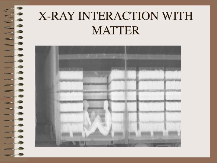 x ray interaction with matter n.