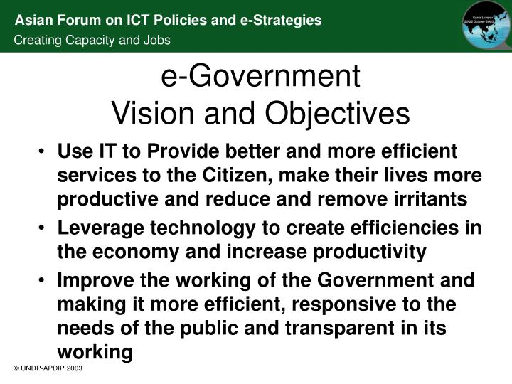 Use IT to Provide better and more efficient services to the Citizen, make their lives more productive and reduce and remove irritants