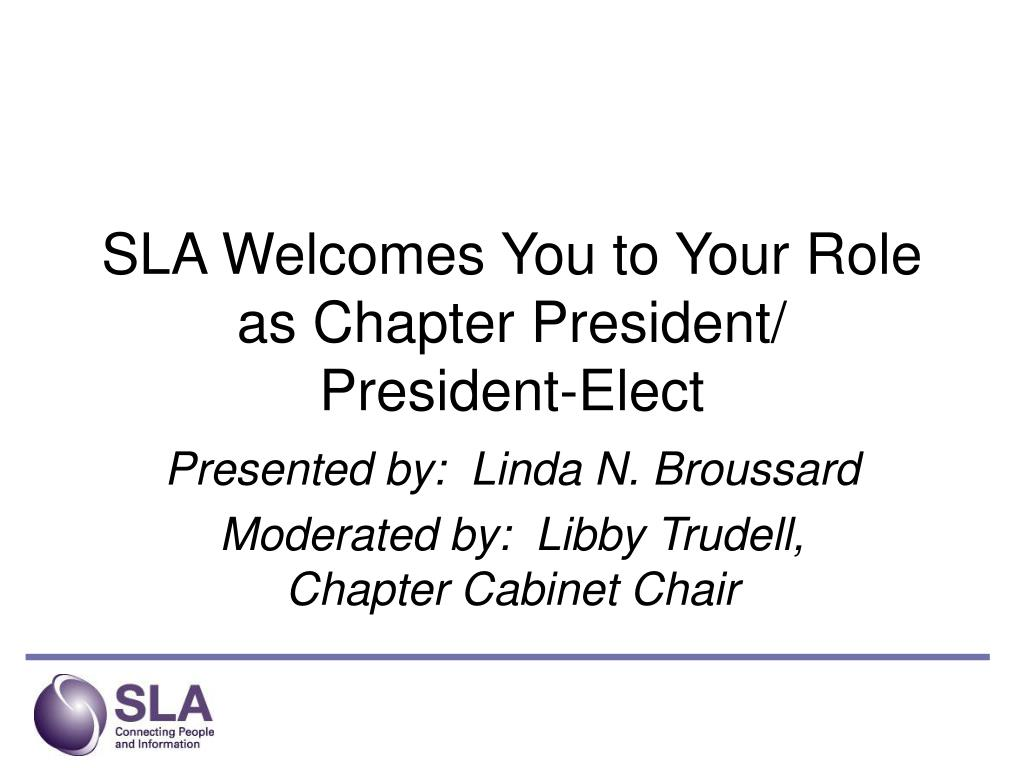 sla welcomes you to your role as chapter president president elect l.