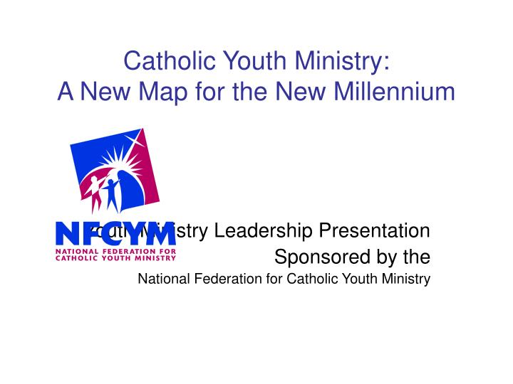 catholic youth ministry a new map for the new millennium n.