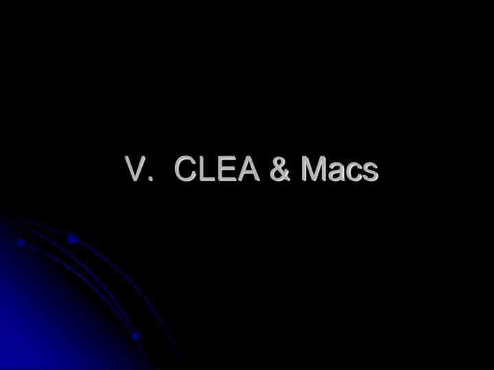 V.  CLEA & Macs