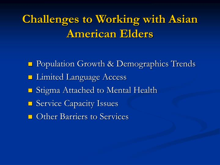 Challenges to working with asian american elders