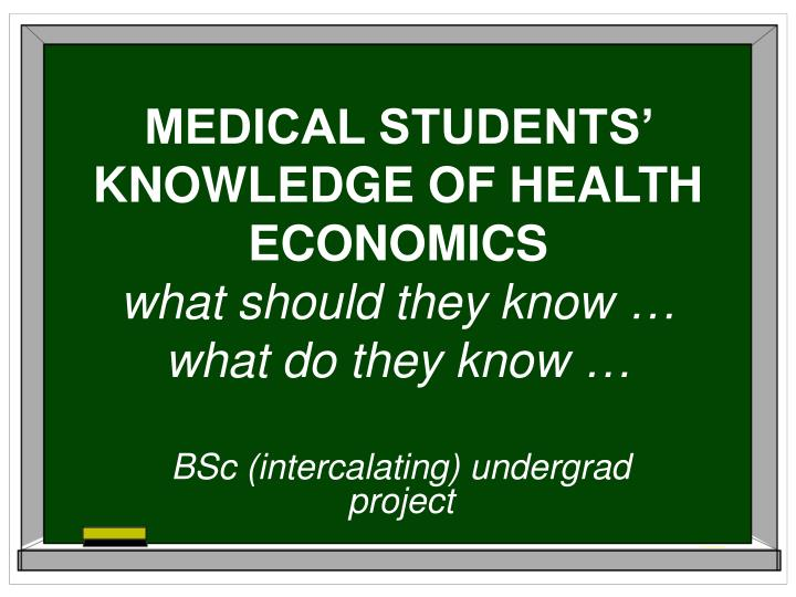medical students knowledge of health economics w hat should they know what do they know n.