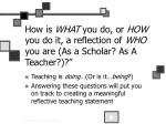 how is what you do or how you do it a reflection of who you are as a scholar as a teacher
