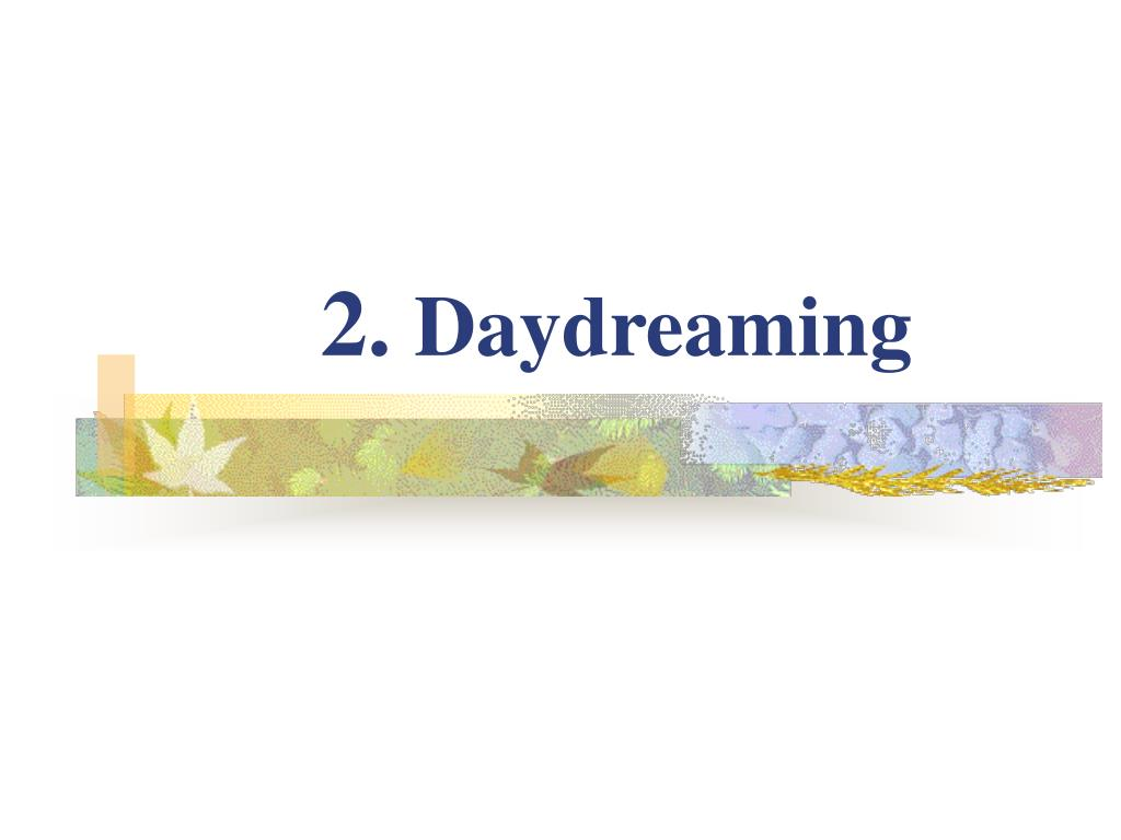 2 daydreaming l.