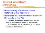 tutored video tape instruction