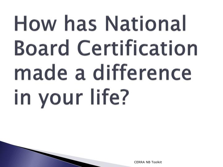 How has national board certification made a difference in your life