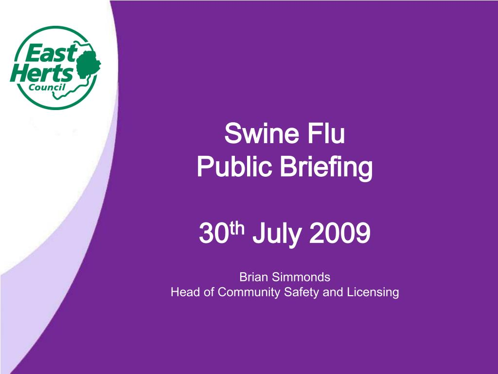 swine flu public briefing 30 th july 2009 brian simmonds head of community safety and licensing l.