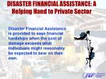 disaster financial assistance a helping hand to private sector