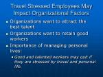 travel stressed employees may impact organizational factors
