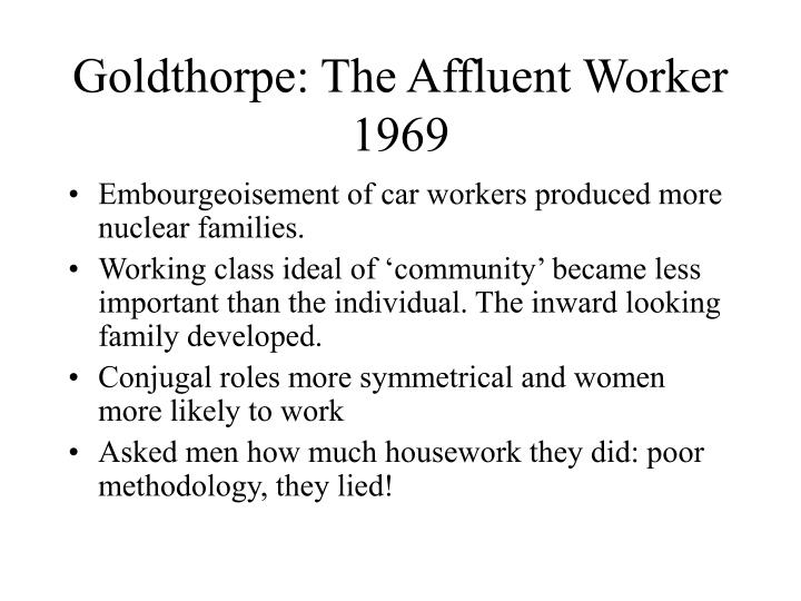 embourgeoisement thesis goldthorpe The working class, middle class, assimilation and john goldthorpe and his team of researchers famously tested the embourgeoisement thesis by investigating.