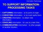 to support information processing tasks