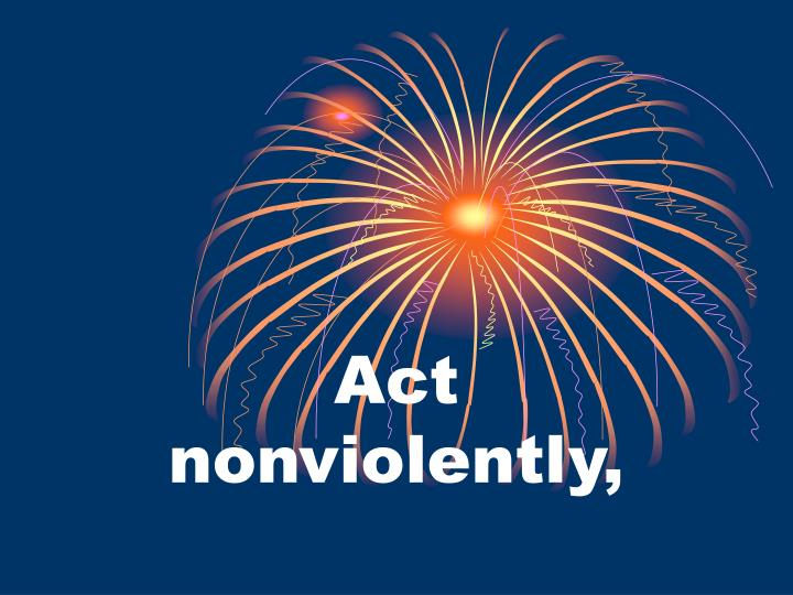 Act nonviolently,
