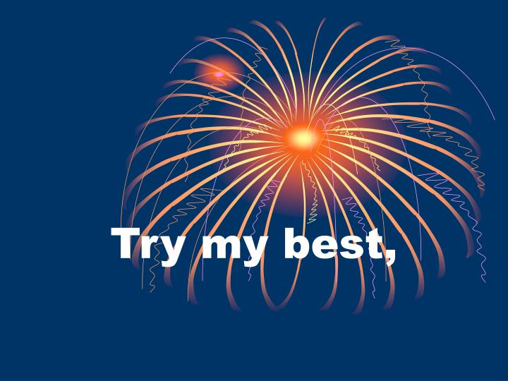Try my best,