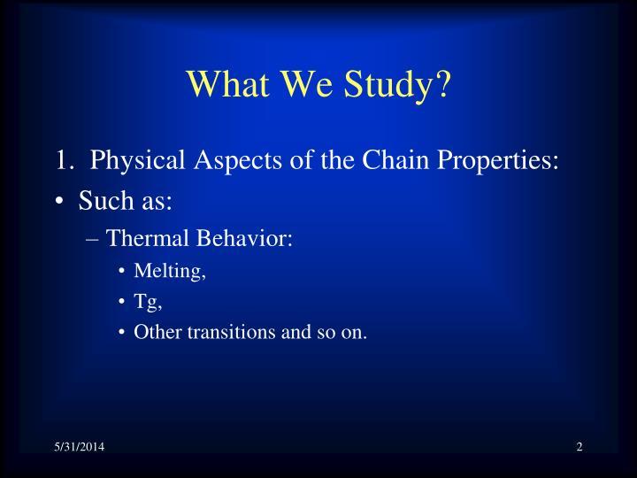 What we study