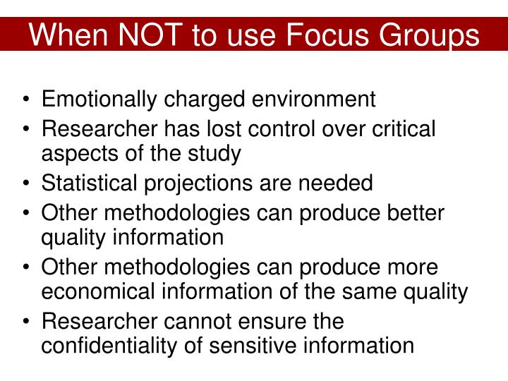 When NOT to use Focus Groups