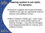 hearing system is not static it s dynamic