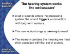 the hearing system works like switchboard