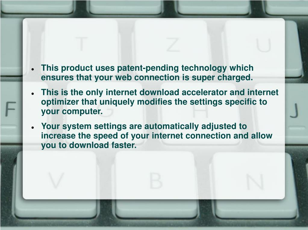 This product uses patent-pending technology which ensures that your web connection is super charged.