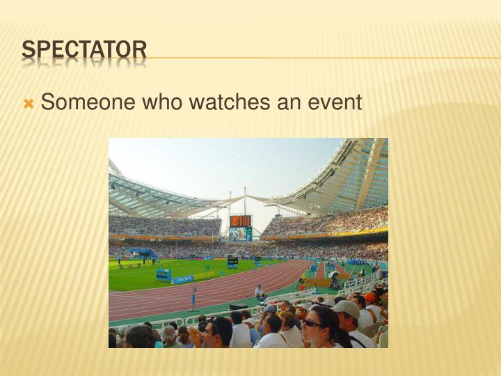 Someone who watches an event
