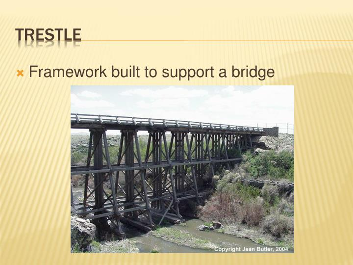Framework built to support a bridge
