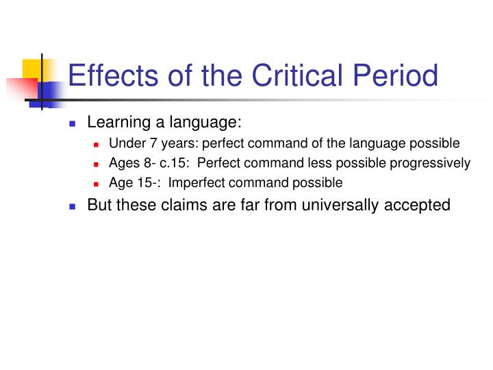 Effects of the Critical Period