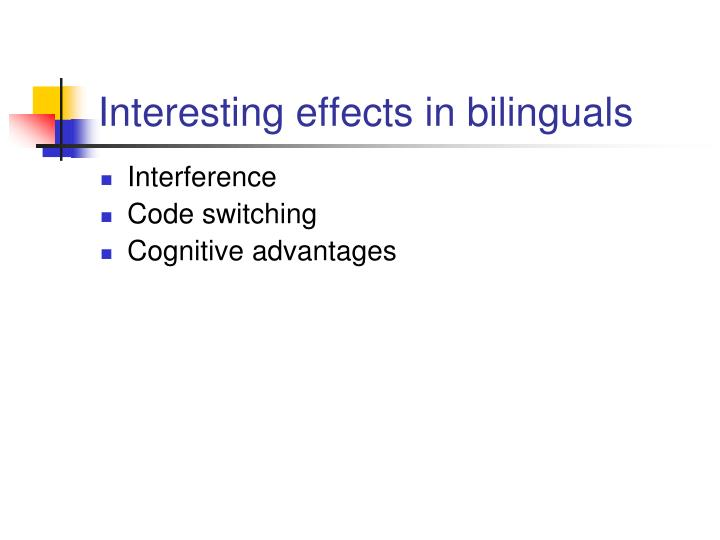 Interesting effects in bilinguals