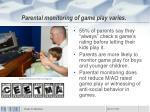 parental monitoring of game play varies