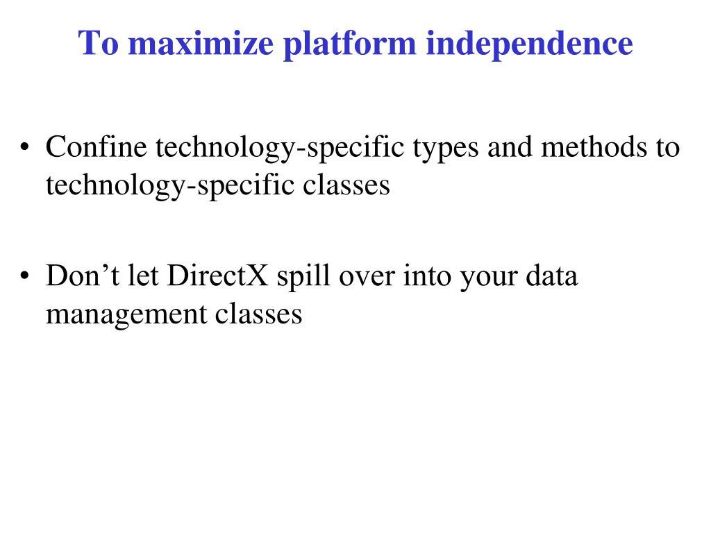 To maximize platform independence