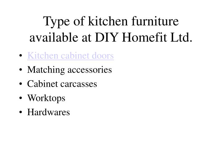 Type of kitchen furniture available at diy homefit ltd