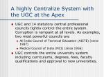 a highly centralize system with the ugc at the apex